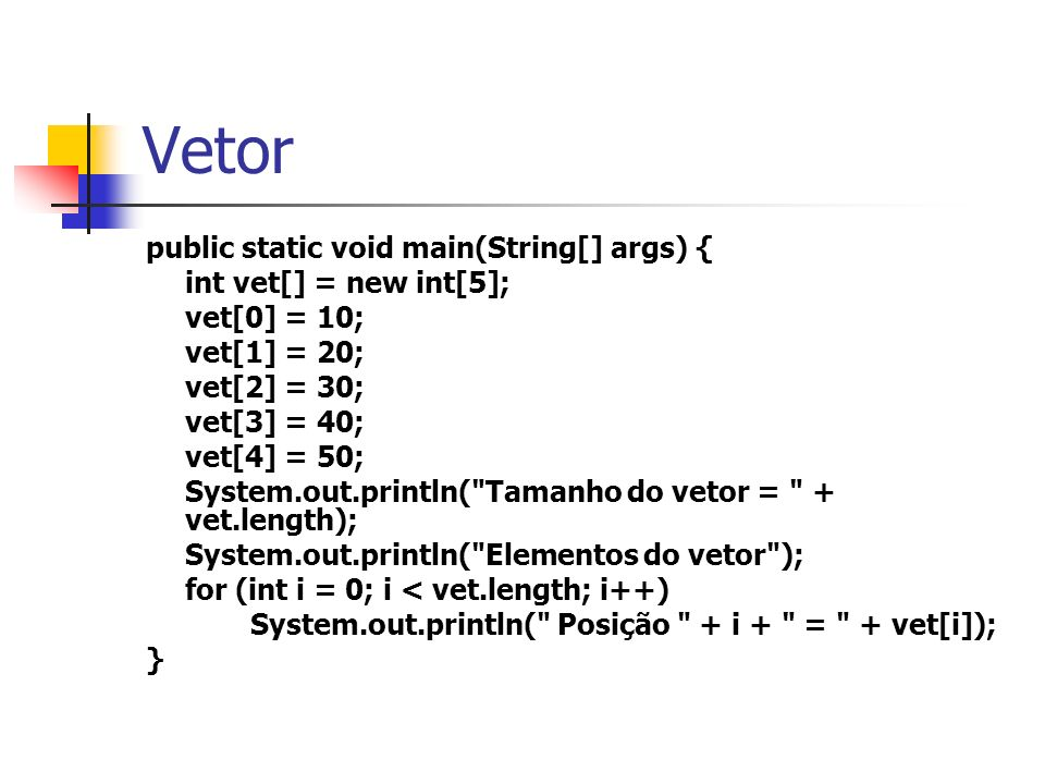 Vetor public static void main(String[] args) { int vet[] = new int[5];